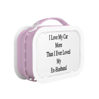 I Love My Car More Than I Ever Loved My Ex Husband Lunch Box