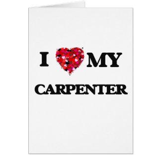 I love my Carpenter Greeting Card