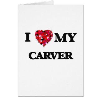 I love my Carver Greeting Card