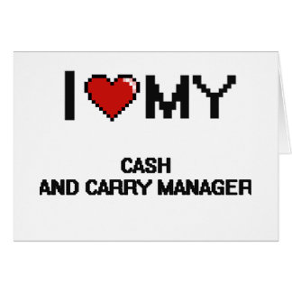 I love my Cash And Carry Manager Stationery Note Card