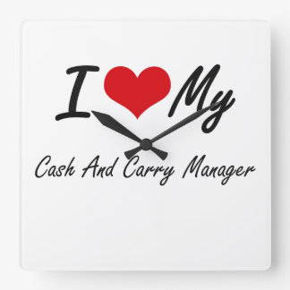 I love my Cash And Carry Manager Square Wall Clock