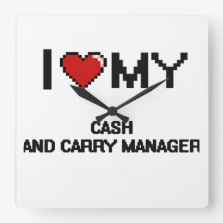 I love my Cash And Carry Manager Square Wallclock