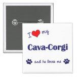 I Love My Cava-Corgi (Male Dog) Buttons