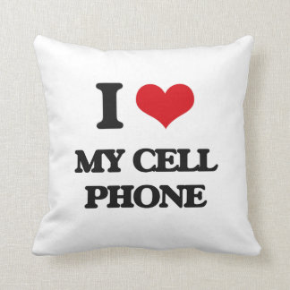 I love My Cell Phone Pillows