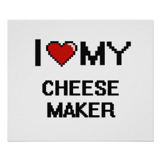 I love my Cheese Maker Poster