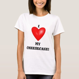 I Love My Cheesecake T-Shirt