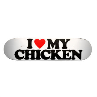I LOVE MY CHICKEN SKATEBOARD