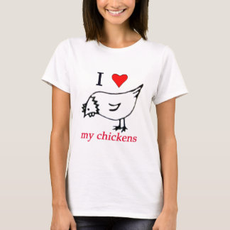 I Love my chickens T-Shirt
