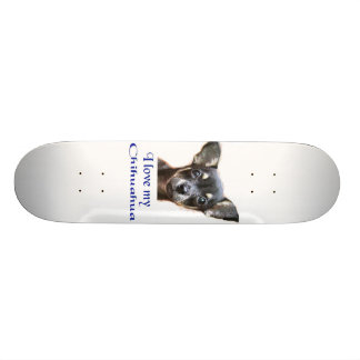 I love my Chihuahua Skateboard Deck