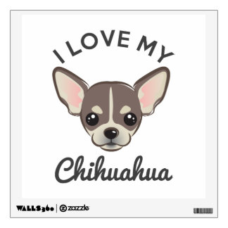 """I Love My Chihuahua"" Wall Decal"