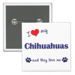 I Love My Chihuahuas (Multiple Dogs) 2 Inch Square Button