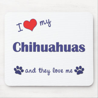 I Love My Chihuahuas (Multiple Dogs) Mouse Pad