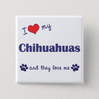 I Love My Chihuahuas (Multiple Dogs) Pinback Button