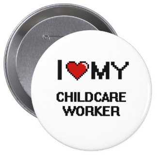 I love my Childcare Worker 4 Inch Round Button