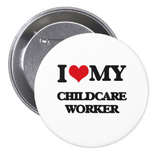 I love my Childcare Worker Pinback Buttons