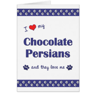 I Love My Chocolate Persians (Multiple Cats) Card