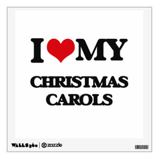 I Love My CHRISTMAS CAROLS Wall Decals