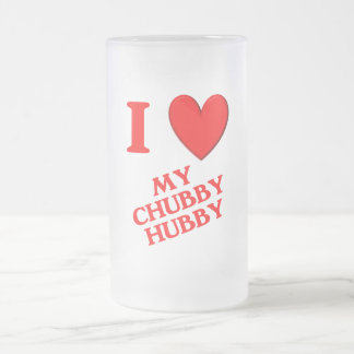 I Love My Chubby Hubby Frosted Glass Beer Mug