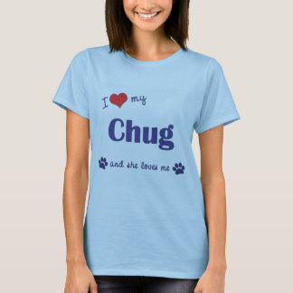 I Love My Chug (Female Dog) T-Shirt