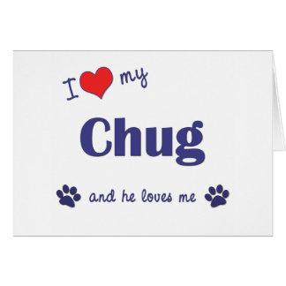 I Love My Chug (Male Dog) Card