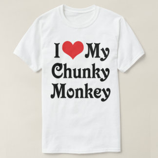 I Love My Chunky Monkey T-Shirt