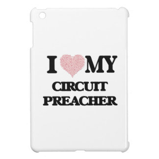 I love my Circuit Preacher (Heart Made from Words) Case For The iPad Mini