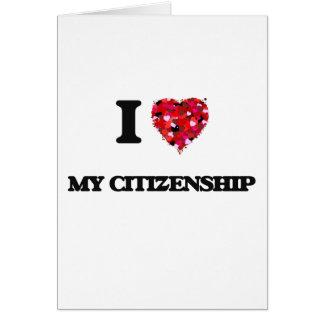 I love My Citizenship Greeting Card