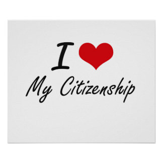 I love My Citizenship Poster