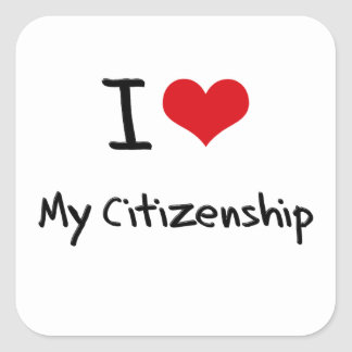 I love My Citizenship Square Stickers