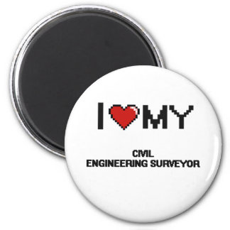 I love my Civil Engineering Surveyor 2 Inch Round Magnet