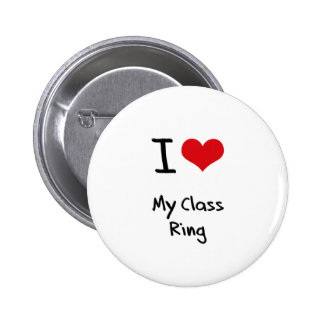 I love My Class Ring Pinback Button