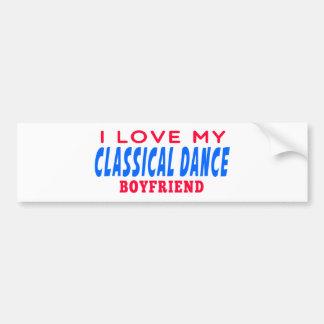 I Love My classical dance Boyfriend Bumper Stickers