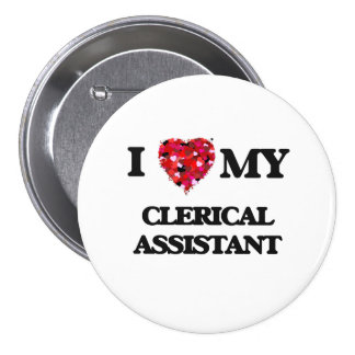 I love my Clerical Assistant 3 Inch Round Button