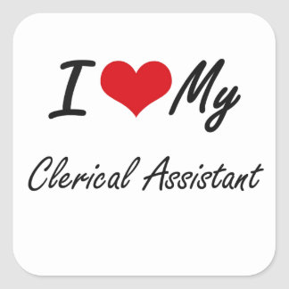 I love my Clerical Assistant Square Sticker