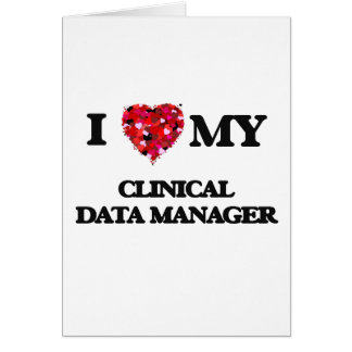 I love my Clinical Data Manager Greeting Card