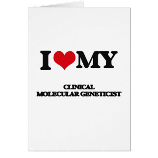 I love my Clinical Molecular Geneticist Cards