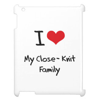I love My Close-Knit Family Case For The iPad 2 3 4