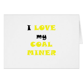 I Love my Coal Miner Greeting Card