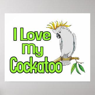 I Love My Cockatoo Poster