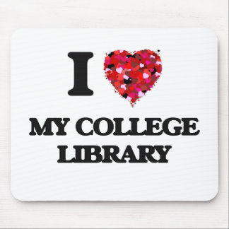 I love My College Library Mouse Pad