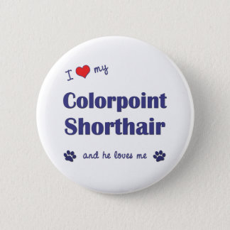I Love My Colorpoint Shorthair (Male Cat) Button