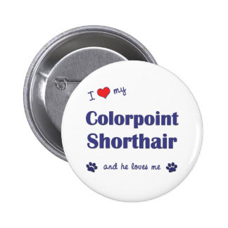 I Love My Colorpoint Shorthair (Male Cat) Pins