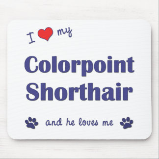 I Love My Colorpoint Shorthair (Male Cat) Mouse Pad
