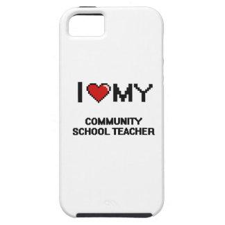 I love my Community School Teacher iPhone 5 Covers