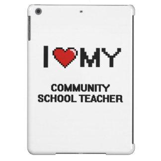 I love my Community School Teacher iPad Air Cases
