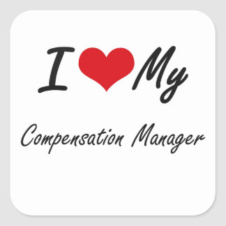 I love my Compensation Manager Square Sticker
