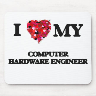 I love my Computer Hardware Engineer Mouse Pad