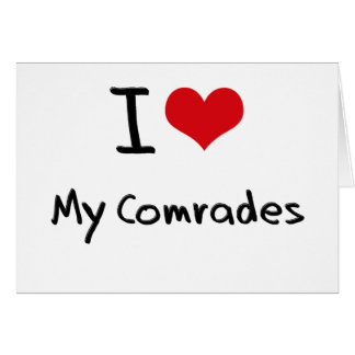 I love My Comrades Greeting Card