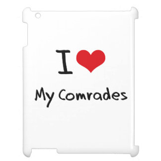 I love My Comrades Cover For The iPad 2 3 4
