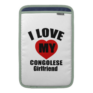 I LOVE MY CONGOLESE  GIRLFRIEND MacBook AIR SLEEVES